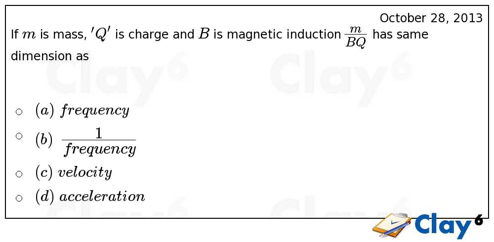 http://clay6.com/qa/10582/if-m-is-mass-q-is-charge-and-b-is-magnetic-induction-large-frac-has-same-di