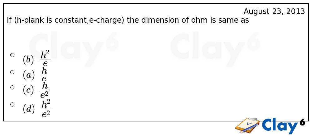 http://clay6.com/qa/10586/if-h-is-plank-constant-e-charge-then-dimension-of-ohm-is-same-as