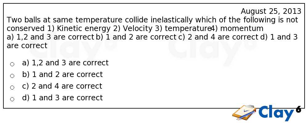 http://clay6.com/qa/12204/two-balls-at-same-temperature-collide-inelastically-which-of-the-following-