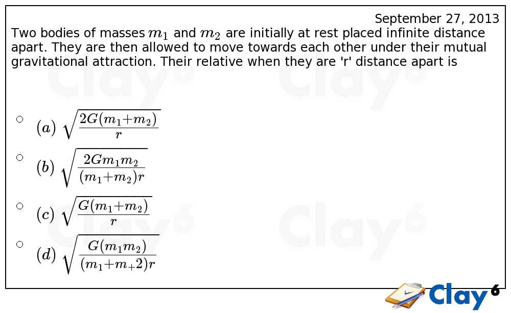 http://clay6.com/qa/12593/two-bodies-of-masses-m-1-and-m-2-are-initially-at-rest-placed-infinite-dist