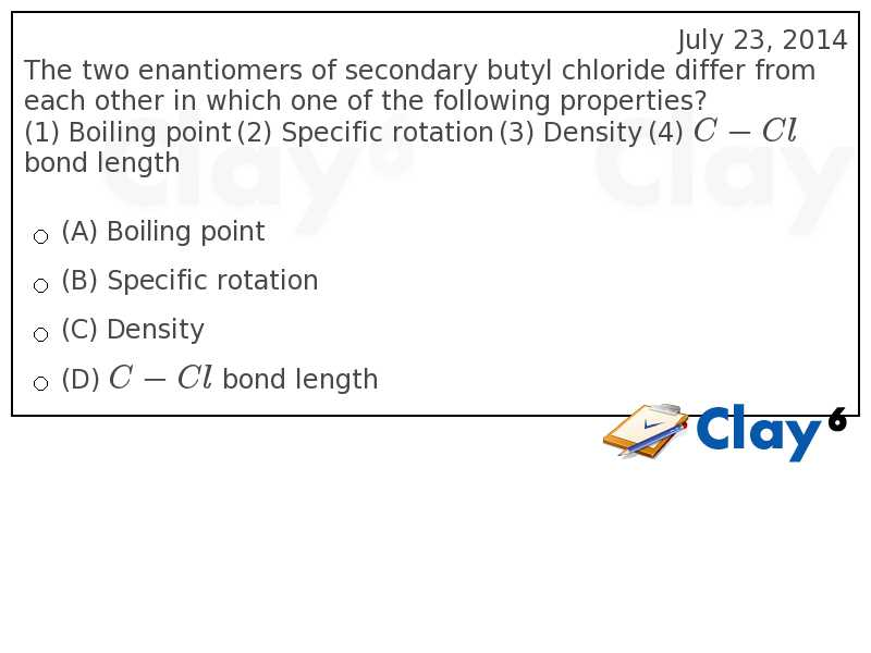 http://clay6.com/qa/14060/the-two-enantiomers-of-secondary-butyl-chloride-differ-from-each-other-in-w