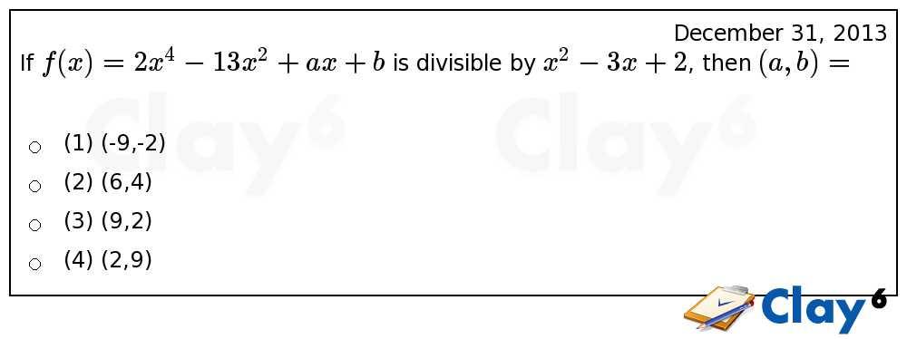 http://clay6.com/qa/14397/if-f-x-2x-4-13-x-2-ax-b-is-divisible-by-x-2-3x-2-then-a-b-