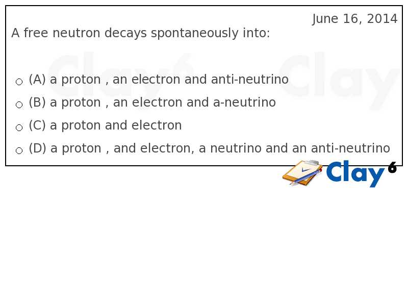 http://clay6.com/qa/15725/a-free-neutron-decays-spontaneously-into-