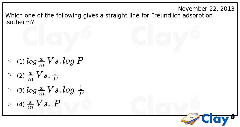 http://clay6.com/qa/17722/which-one-of-the-following-gives-a-straight-line-for-freundlich-adsorption-