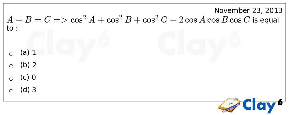 http://clay6.com/qa/17865/a-b-c-cos-2-a-cos-2-b-cos-2-c-2-cos-a-cos-b-cos-c-is-equal-to-