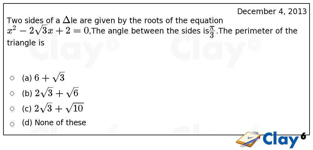 http://clay6.com/qa/18162/two-sides-of-a-delta-le-are-given-by-the-roots-of-the-equation-x-2-2-sqrt-3