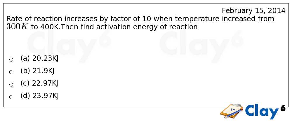 http://clay6.com/qa/20584/rate-of-reaction-increases-by-factor-of-10-when-temperature-increased-from-