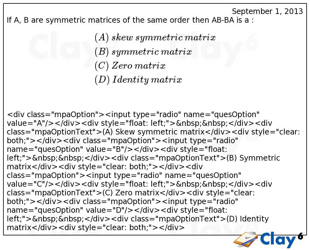 http://clay6.com/qa/2942/if-a-b-are-symmetric-matrices-of-the-same-order-then-ab-ba-is-a-