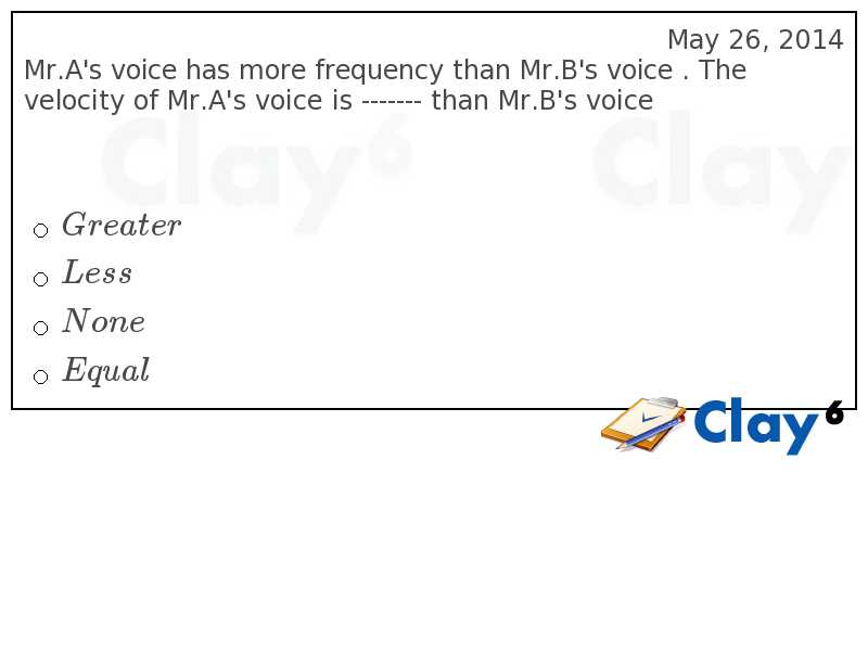 http://clay6.com/qa/30649/mr-a-s-voice-has-more-frequency-than-mr-b-s-voice-the-velocity-of-mr-a-s-vo