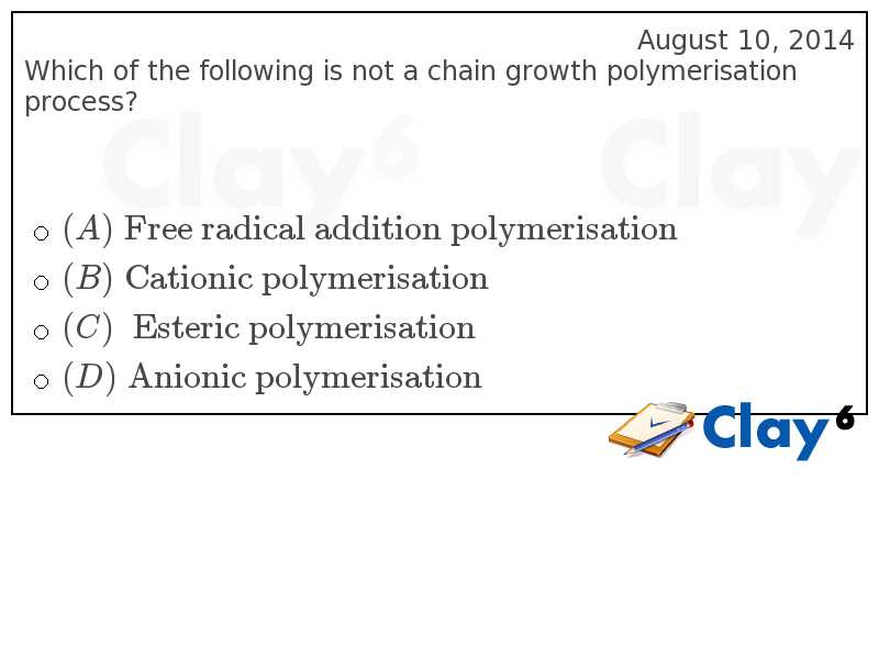http://clay6.com/qa/31292/which-of-the-following-is-not-a-chain-growth-polymerisation-process-