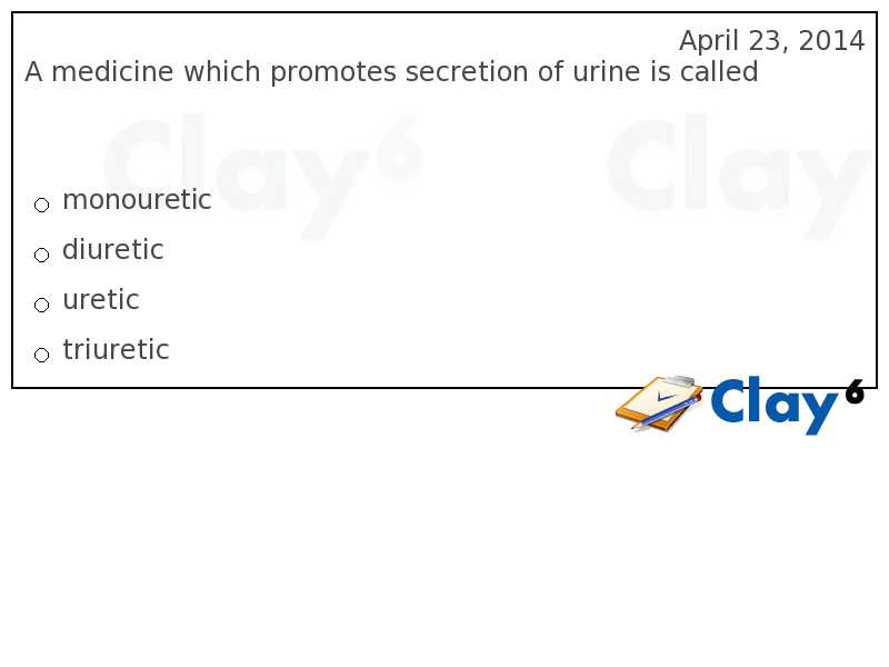 http://clay6.com/qa/32062/a-medicine-which-promotes-secretion-of-urine-is-called