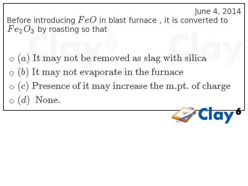 http://clay6.com/qa/32335/before-introducing-feo-in-blast-furnace-it-is-converted-to-fe-2o-3-by-roast
