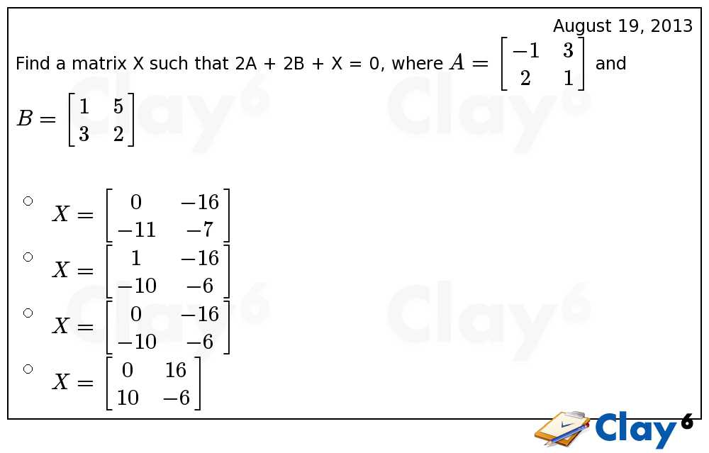 http://clay6.com/qa/3527/find-a-matrix-x-such-that-2a-2b-x-0-where-and-