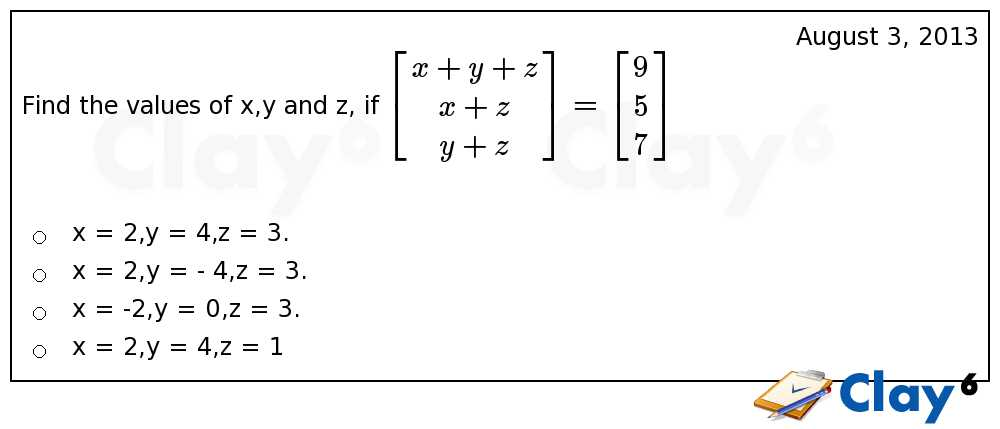 http://clay6.com/qa/3786/find-the-values-of-x-y-and-z-if-begin-x-y-z-x-z-y-z-end-begin-9-5-7-end-