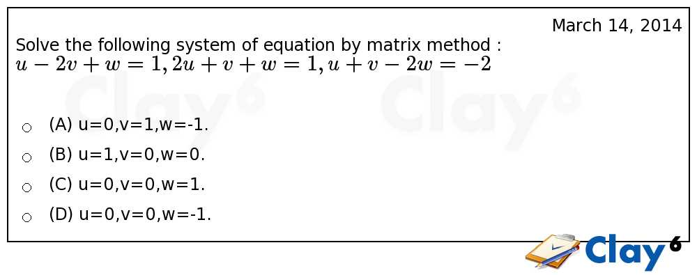 http://clay6.com/qa/3891/solve-the-following-system-of-equation-by-matrix-method-u-2v-w-1-2u-v-w-1-u