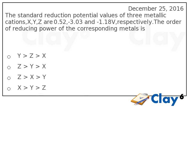 http://clay6.com/qa/50963/the-standard-reduction-potential-values-of-three-metallic-cations-x-y-z-are